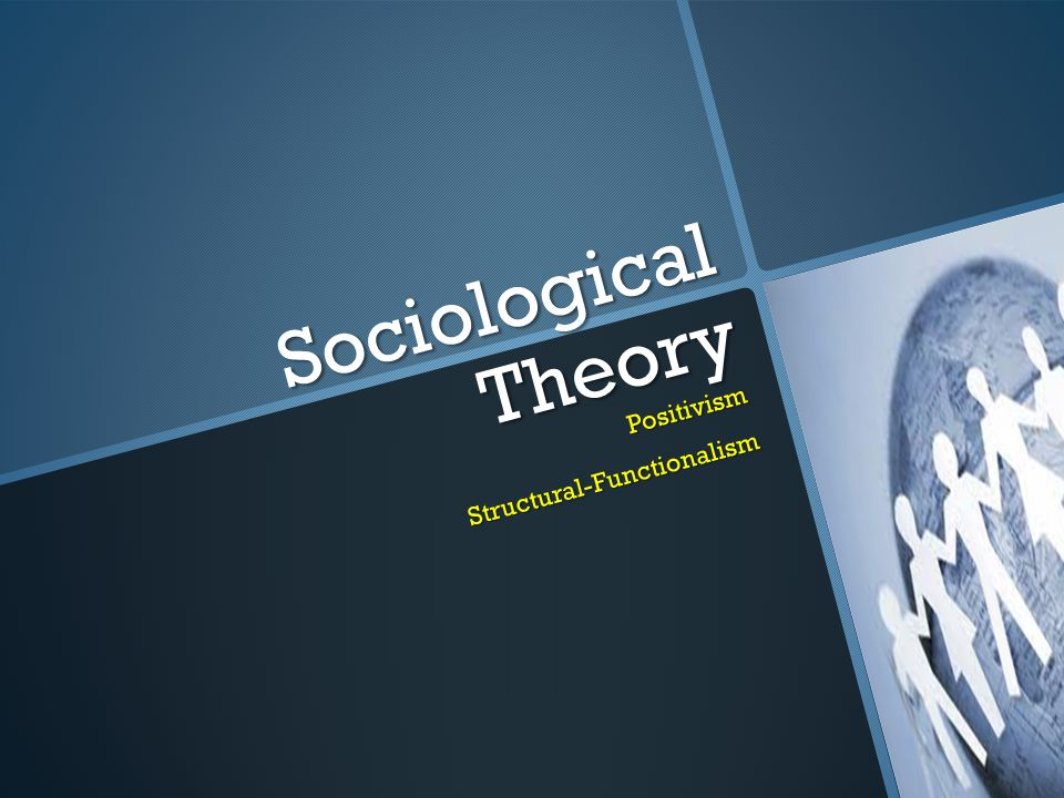 Sociological Theory PositivismStructural-Functionalism