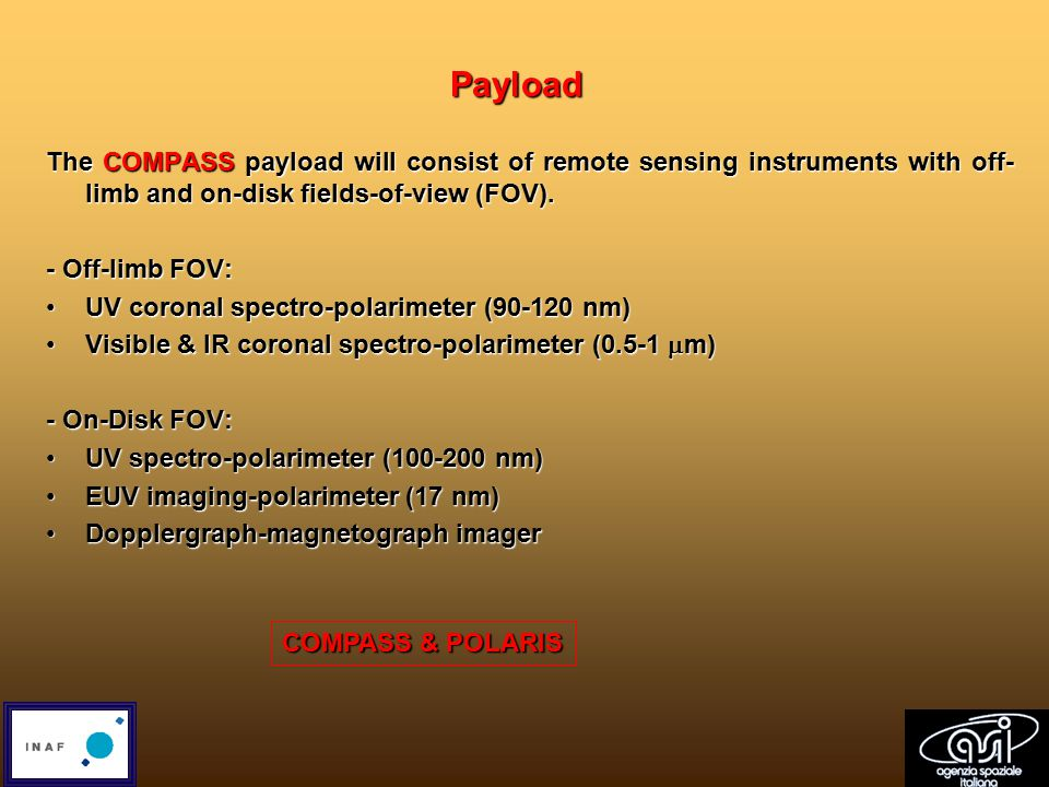 Payload The COMPASS payload will consist of remote sensing instruments with off- limb and on-disk fields-of-view (FOV).
