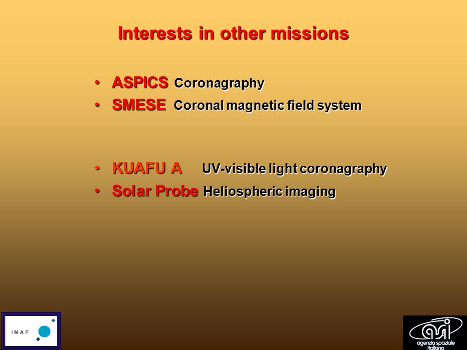Interests in other missions ASPICS CoronagraphyASPICS Coronagraphy SMESE Coronal magnetic field systemSMESE Coronal magnetic field system KUAFU A UV-visible light coronagraphyKUAFU A UV-visible light coronagraphy Solar Probe Heliospheric imagingSolar Probe Heliospheric imaging