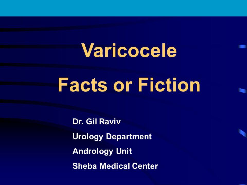 Varicocele Facts or Fiction Dr. Gil Raviv Urology Department Andrology Unit Sheba Medical Center