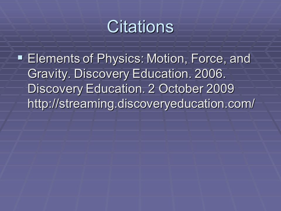 Citations  Elements of Physics: Motion, Force, and Gravity.