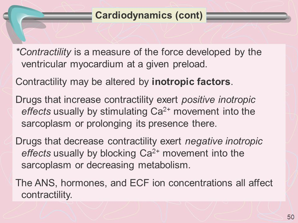 50 Cardiodynamics (cont) *Contractility is a measure of the force developed by the ventricular myocardium at a given preload.