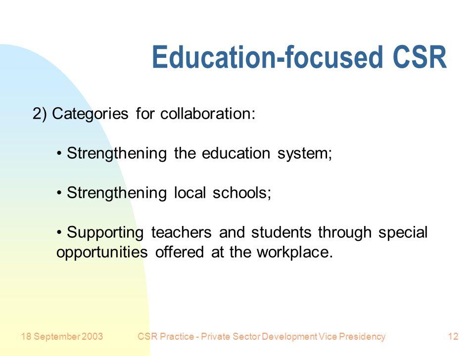 18 September 2003CSR Practice - Private Sector Development Vice Presidency12 Education-focused CSR Preferred Customer: 2) Categories for collaboration