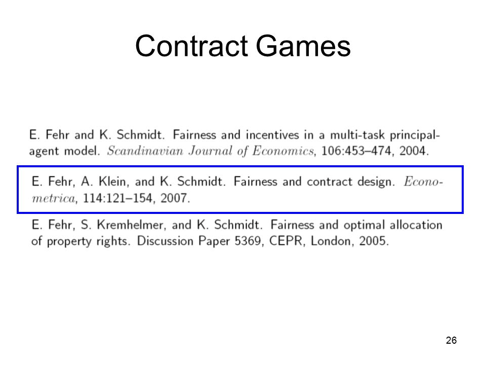 25 Contract Games Using the data that is available from many experiments on the ultimatum game, Fehr and Schmidt calibrate the distribution of α and β in the population.