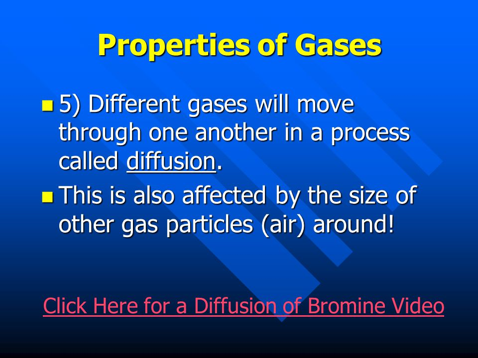 Properties of Gases 5) Different gases will move through one another in a process called diffusion.