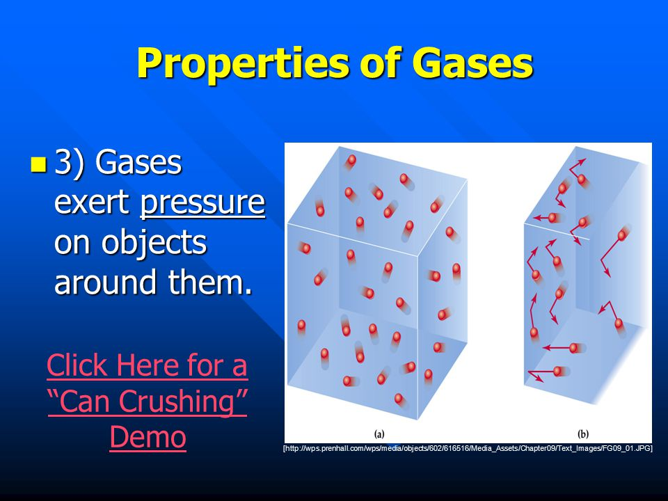 Properties of Gases 3) Gases exert pressure on objects around them.