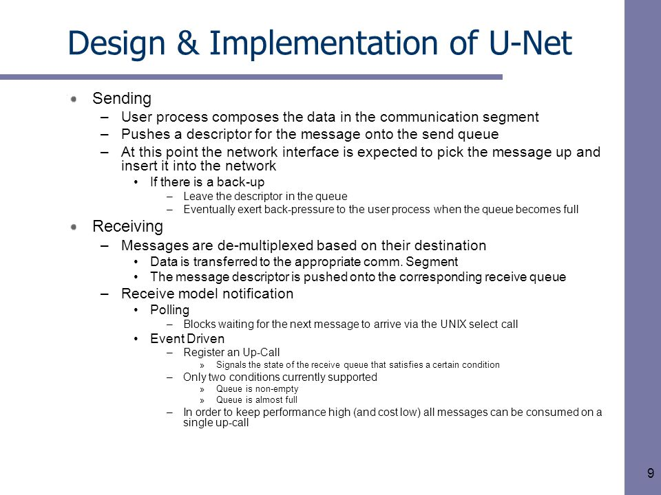 10 Design and Implementation of U-Net Multiplexing and De-Multiplexing Messages –Uses a tag in each incoming message to determine destination endpoint Comm.
