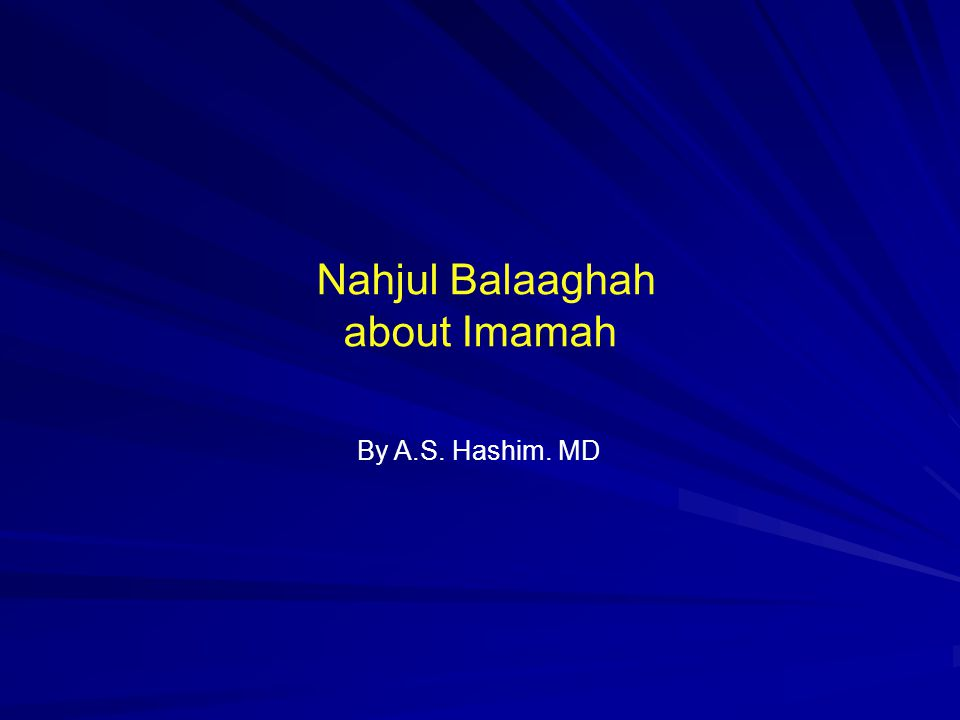 Nahjul Balaaghah about Imamh In Sermon 144, Ali: Imams from Hashim Clan See next slide –Other references: 1.