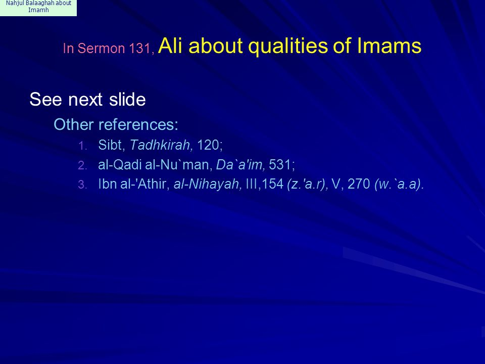 Nahjul Balaaghah about Imamh In Sermon 131, Ali about qualities of Imams See next slide Other references: 1. Sibt, Tadhkirah, 120; 2. al-Qadi al-Nu`ma