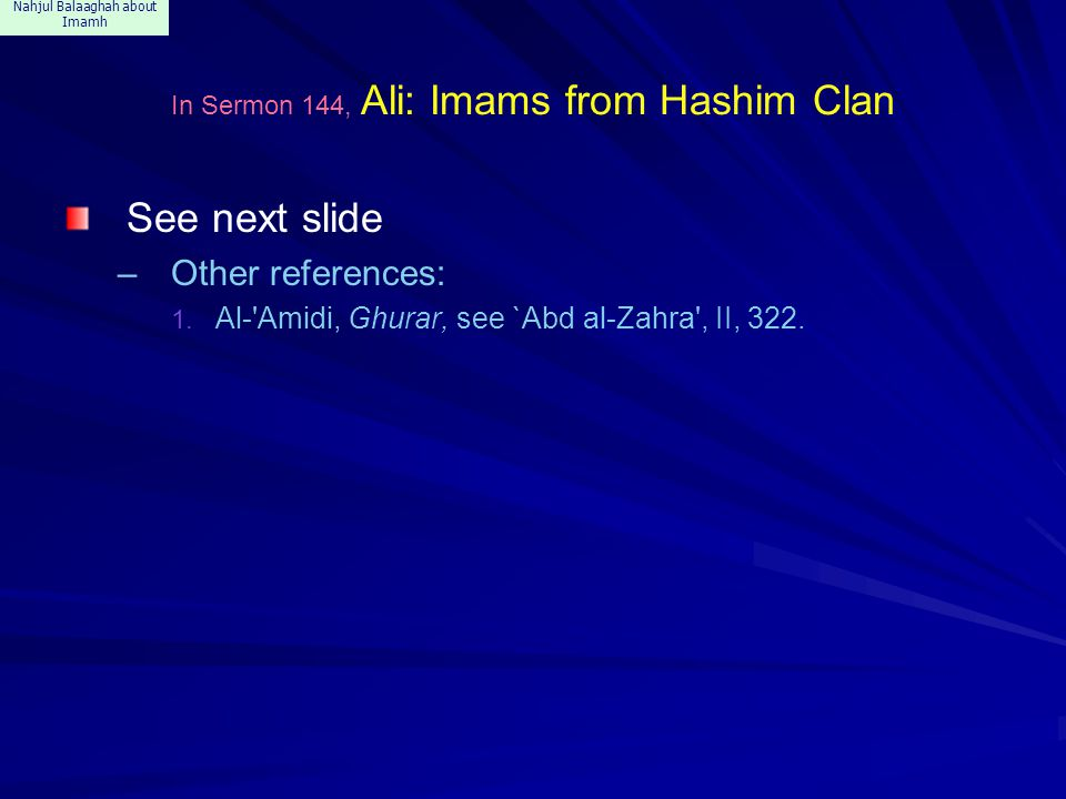 Nahjul Balaaghah about Imamh In Sermon 144, Ali: Imams from Hashim Clan See next slide –Other references: 1. Al-'Amidi, Ghurar, see `Abd al-Zahra', II