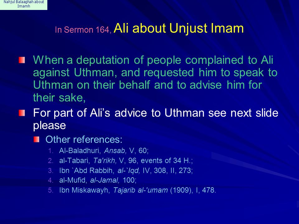 Nahjul Balaaghah about Imamh In Sermon 164, Ali about Unjust Imam When a deputation of people complained to Ali against Uthman, and requested him to s