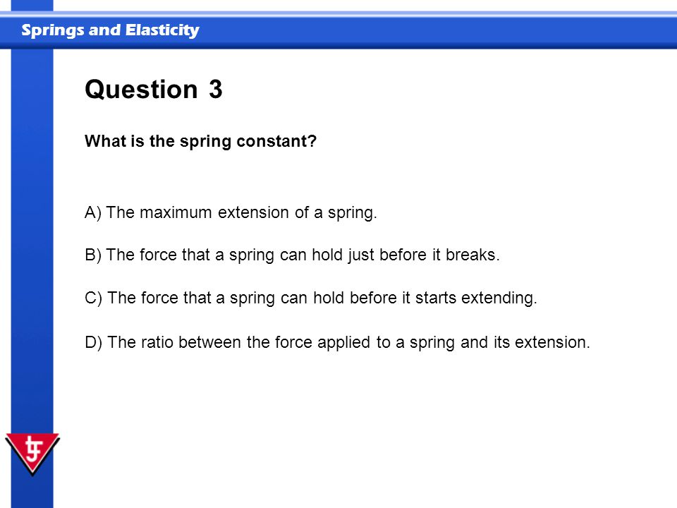 Springs and Elasticity 3 What is the spring constant.