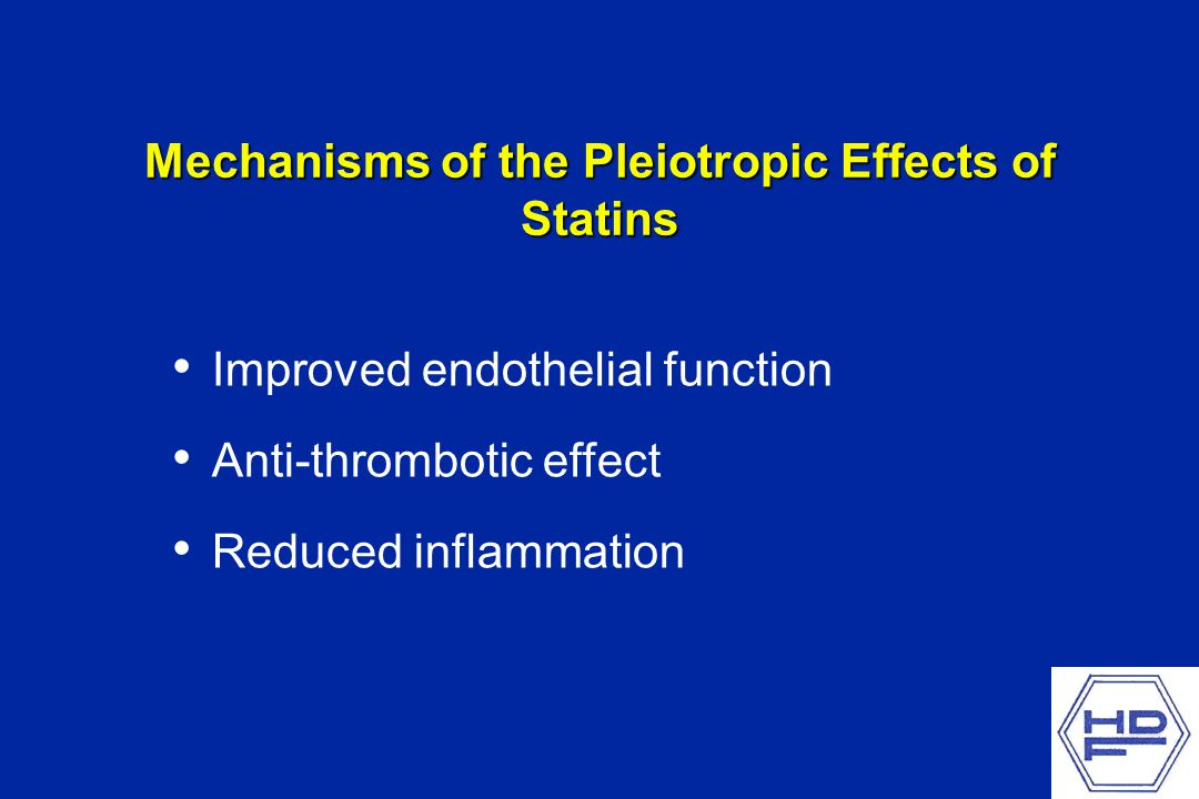 Mechanisms of the Pleiotropic Effects of Statins Improved endothelial function Anti-thrombotic effect Reduced inflammation