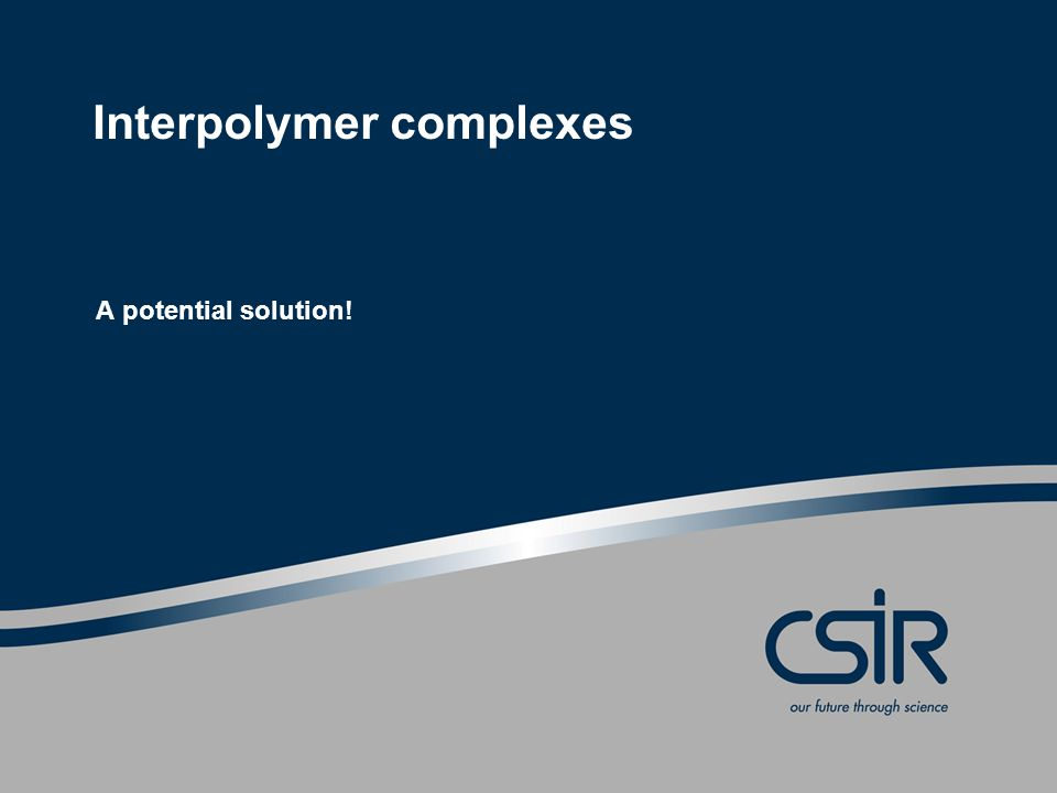 Interpolymer complexes A potential solution!