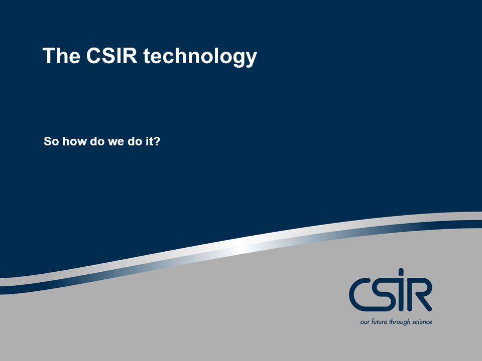 The CSIR technology So how do we do it