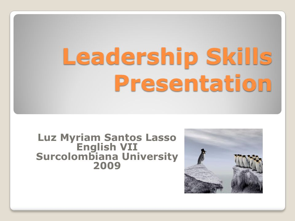 Leadership Skills Presentation Luz Myriam Santos Lasso English VII Surcolombiana University 2009