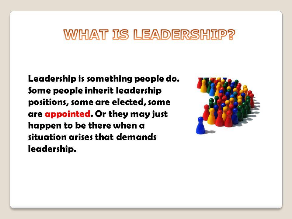 Leadership is something people do.