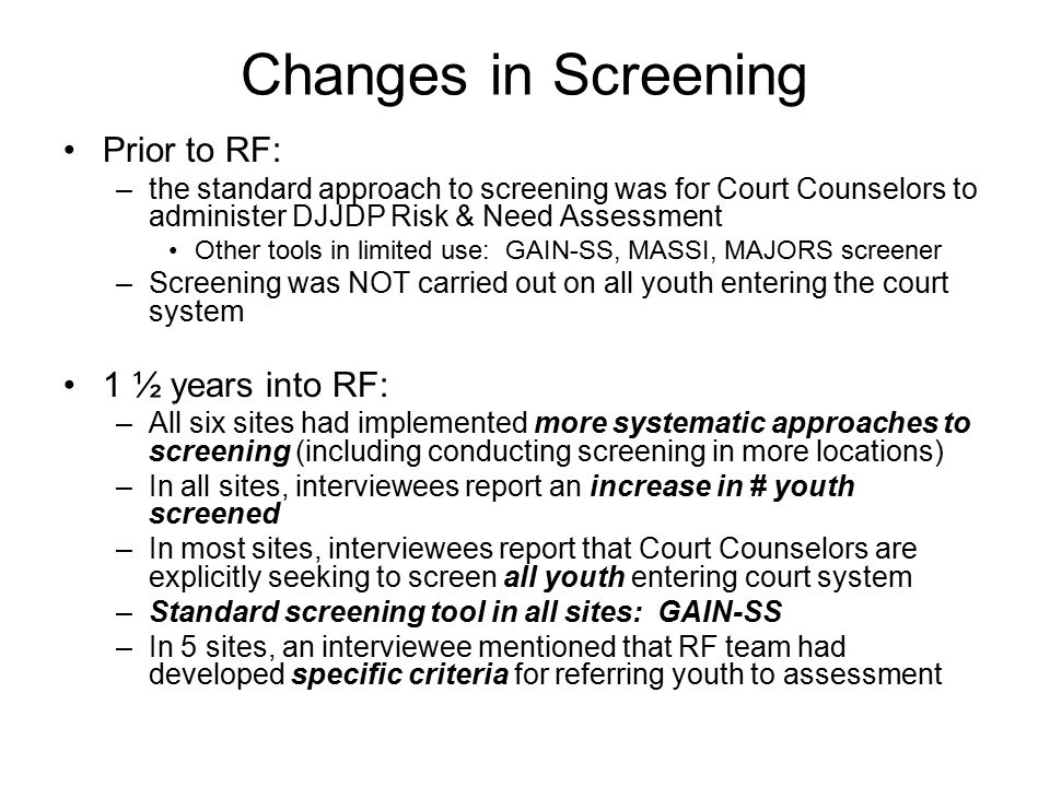 Changes in Screening Prior to RF: –the standard approach to screening was for Court Counselors to administer DJJDP Risk & Need Assessment Other tools
