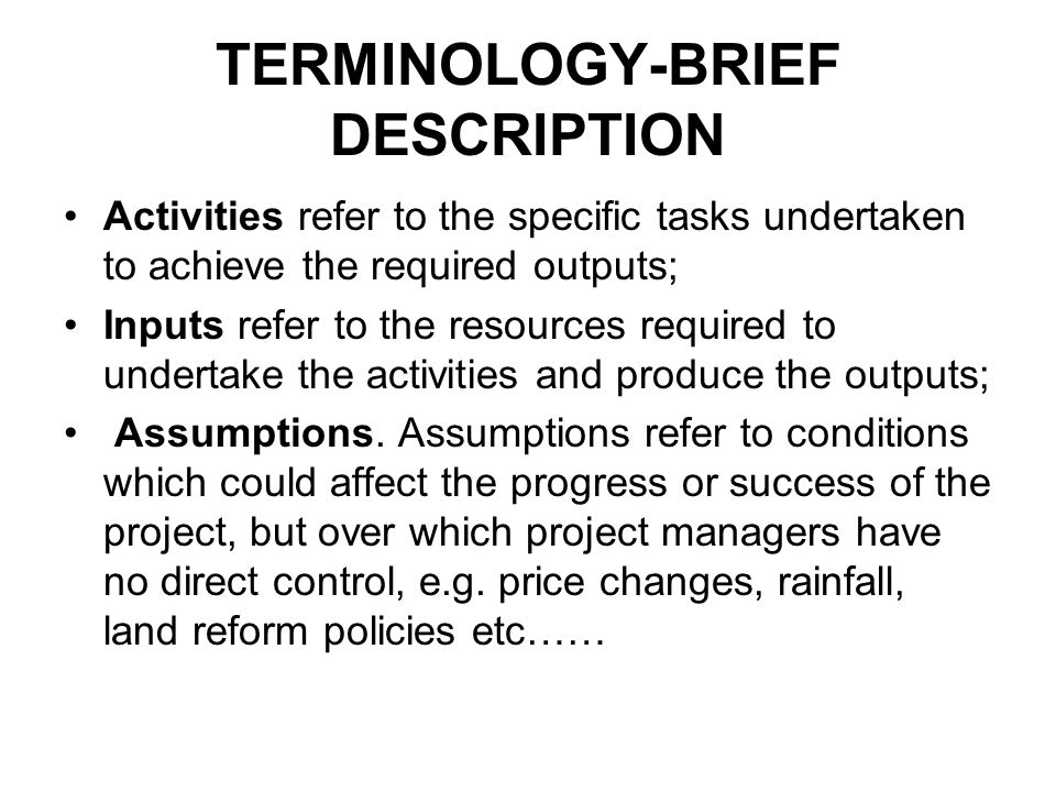 TERMINOLOGY-BRIEF DESCRIPTION Activities refer to the specific tasks undertaken to achieve the required outputs; Inputs refer to the resources require