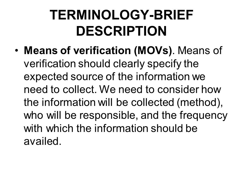 TERMINOLOGY-BRIEF DESCRIPTION Means of verification (MOVs). Means of verification should clearly specify the expected source of the information we nee
