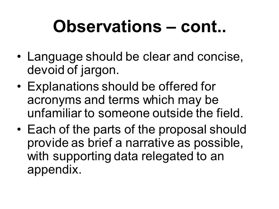 Observations – cont.. Language should be clear and concise, devoid of jargon. Explanations should be offered for acronyms and terms which may be unfam