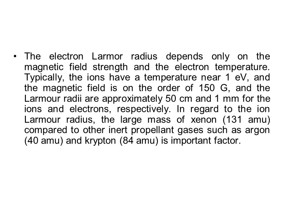 The electron Larmor radius depends only on the magnetic field strength and the electron temperature. Typically, the ions have a temperature near 1 eV,