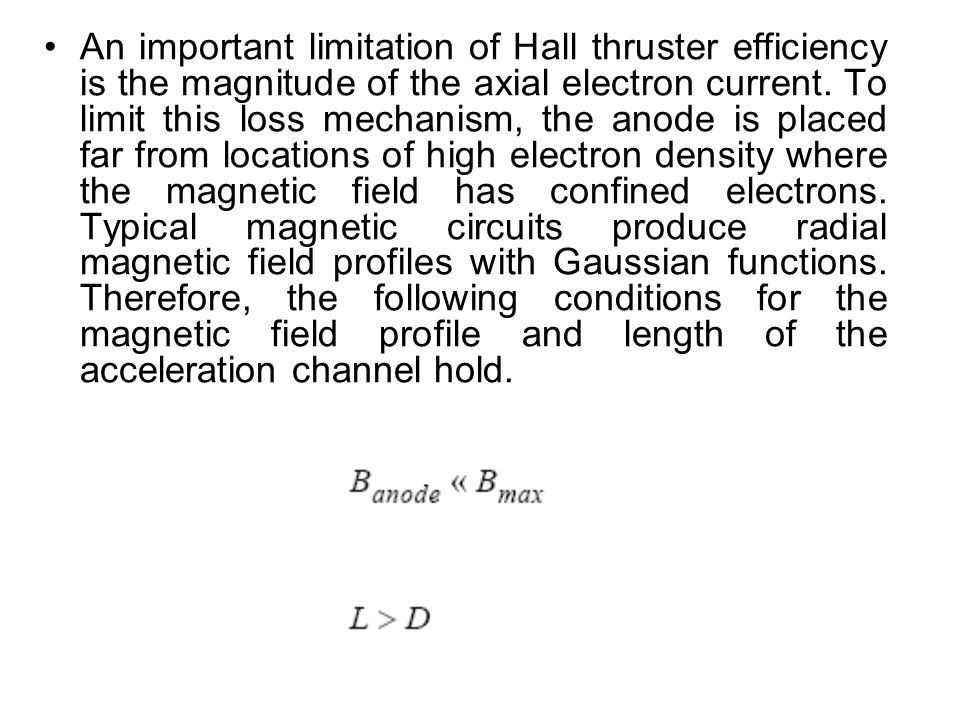 An important limitation of Hall thruster efficiency is the magnitude of the axial electron current. To limit this loss mechanism, the anode is placed