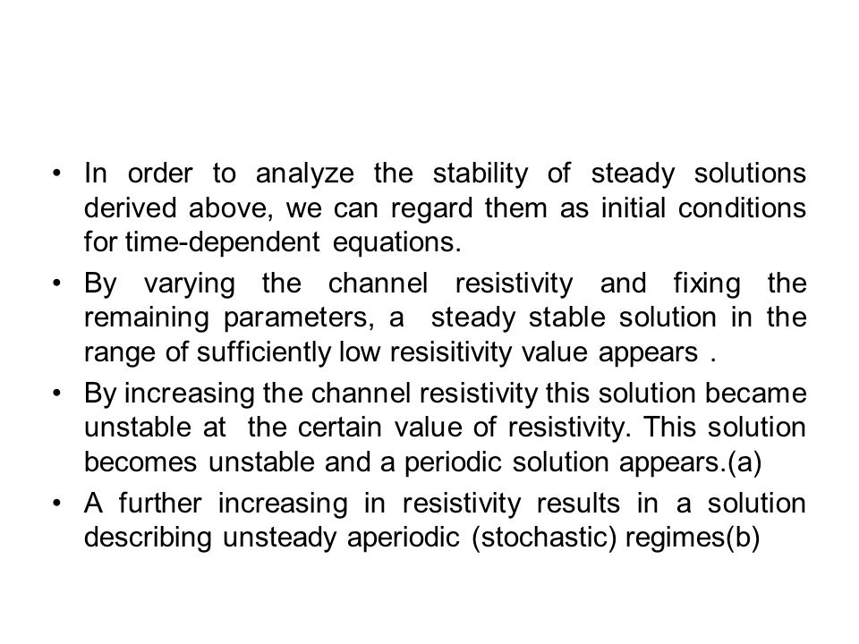 In order to analyze the stability of steady solutions derived above, we can regard them as initial conditions for time-dependent equations. By varying