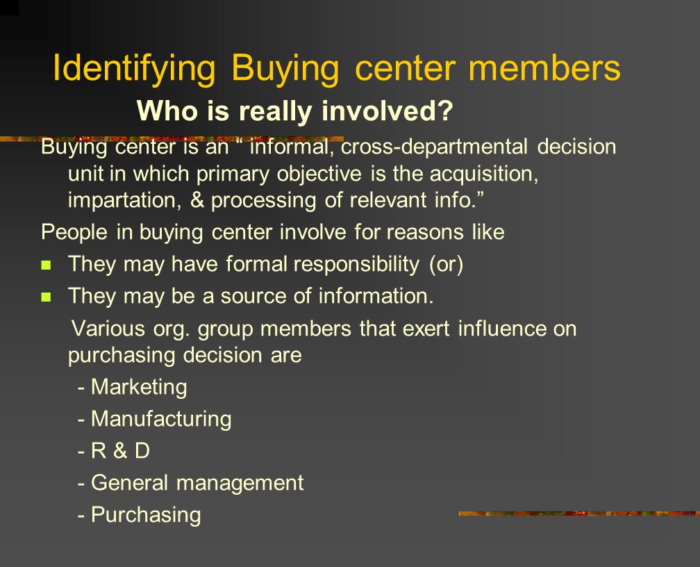 Identifying Buying center members Who is really involved.