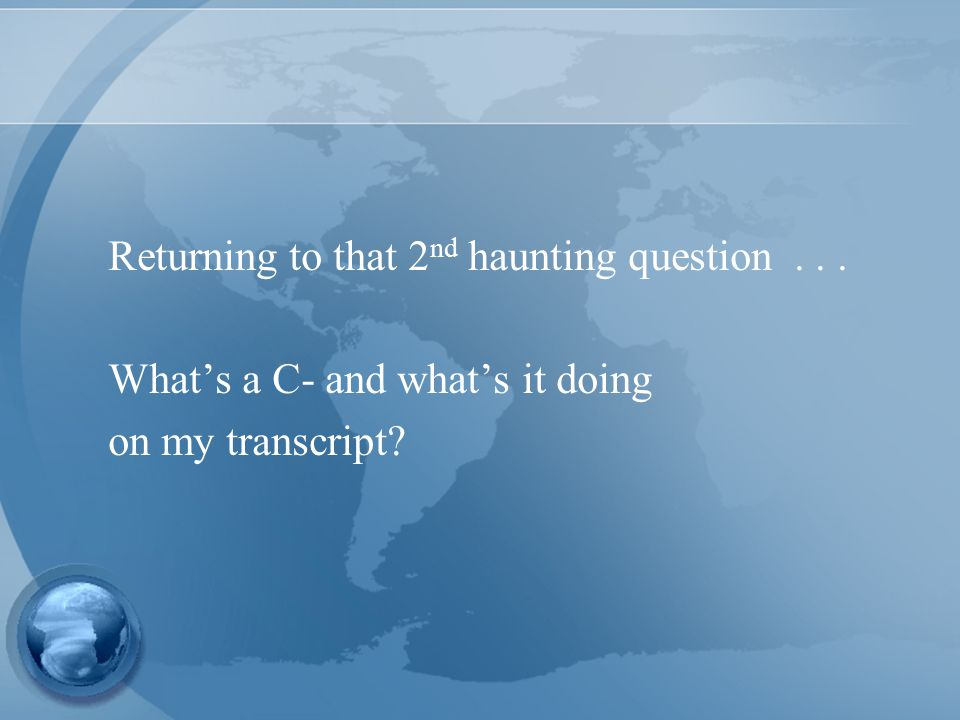 Returning to that 2 nd haunting question... What's a C- and what's it doing on my transcript