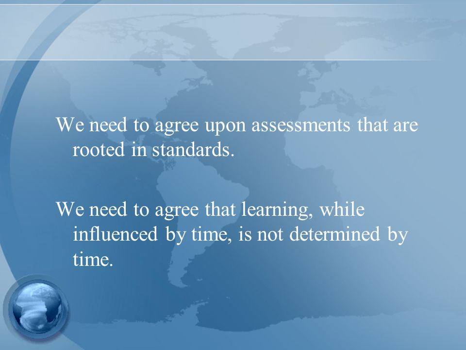 We need to agree upon assessments that are rooted in standards.
