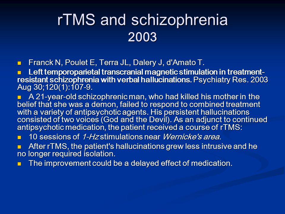 rTMS and schizophrenia 2003 Franck N, Poulet E, Terra JL, Dalery J, d Amato T.