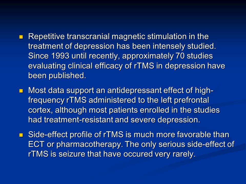 Repetitive transcranial magnetic stimulation in the treatment of depression has been intensely studied.