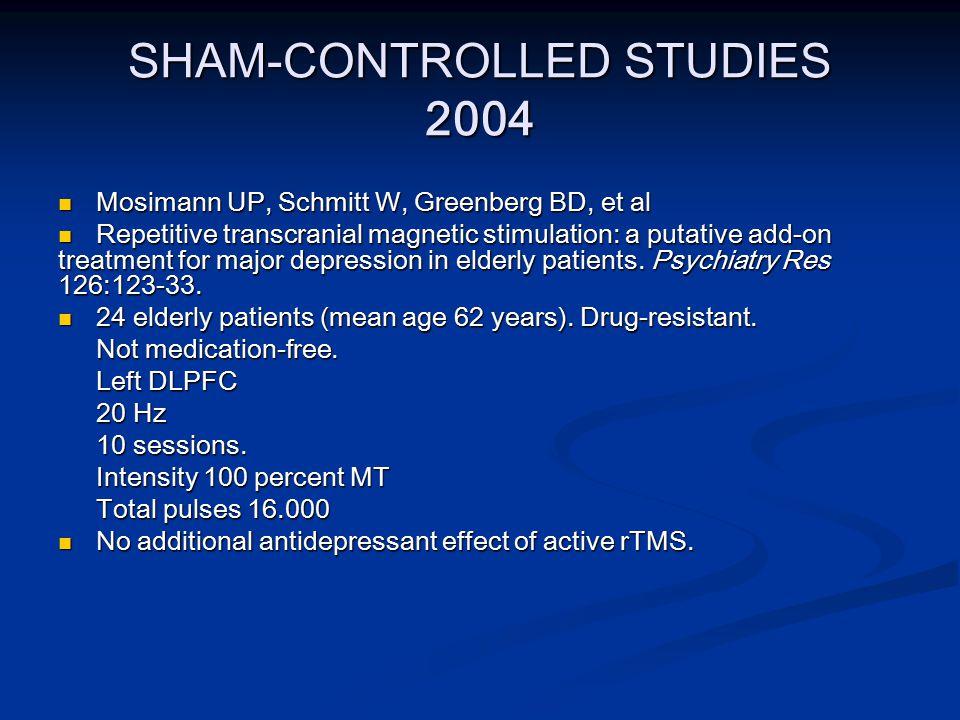 SHAM-CONTROLLED STUDIES 2004 Mosimann UP, Schmitt W, Greenberg BD, et al Mosimann UP, Schmitt W, Greenberg BD, et al Repetitive transcranial magnetic stimulation: a putative add-on treatment for major depression in elderly patients.