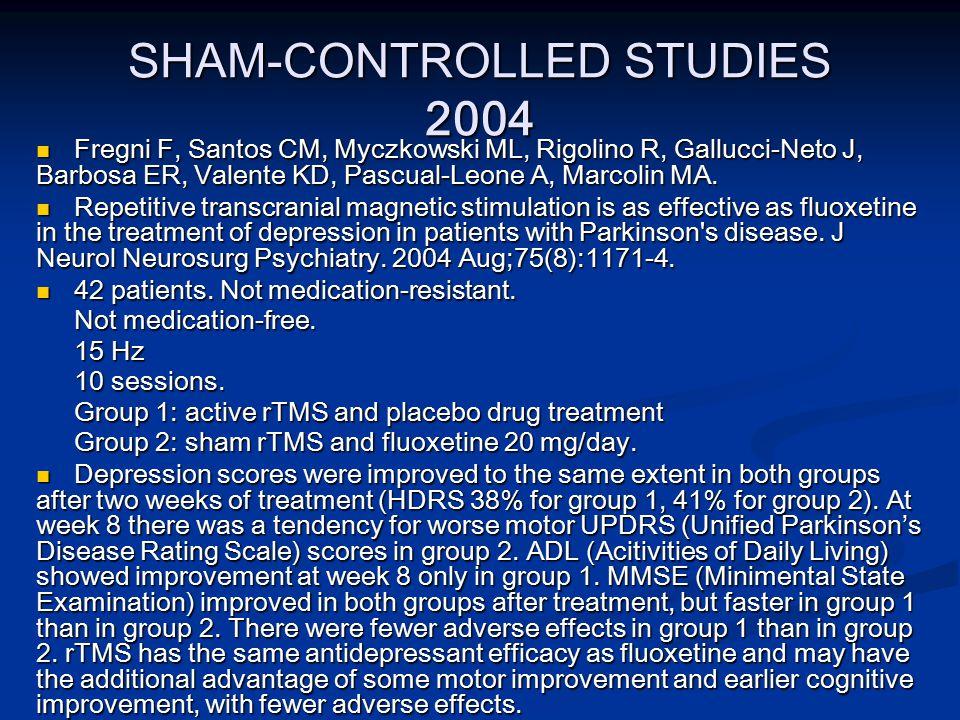 SHAM-CONTROLLED STUDIES 2004 Fregni F, Santos CM, Myczkowski ML, Rigolino R, Gallucci-Neto J, Barbosa ER, Valente KD, Pascual-Leone A, Marcolin MA.