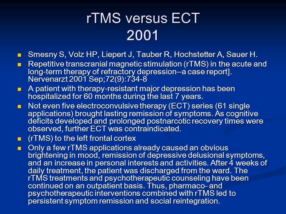 rTMS versus ECT 2001 Smesny S, Volz HP, Liepert J, Tauber R, Hochstetter A, Sauer H.