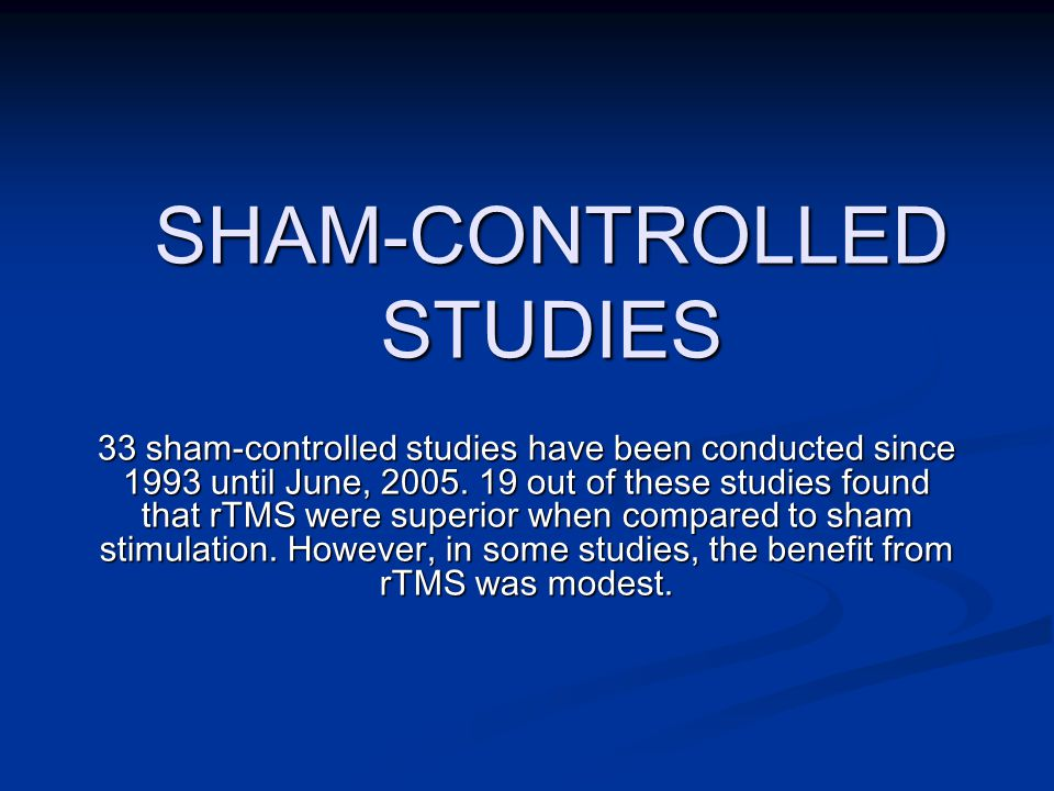 SHAM-CONTROLLED STUDIES 2000 George MS, Nahas Z, Molloy M, et al George MS, Nahas Z, Molloy M, et al A controlled trial of daily left prefrontal cortex TMS for treating depression.