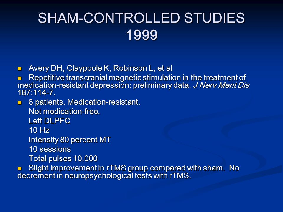 SHAM-CONTROLLED STUDIES 1999 Klein E, Kreinin I, Chistyakov A, et al Klein E, Kreinin I, Chistyakov A, et al Therapeutic efficacy of right prefrontal slow repetitive transcranial magnetic stimulation in major depression: a double-blind controlled study.