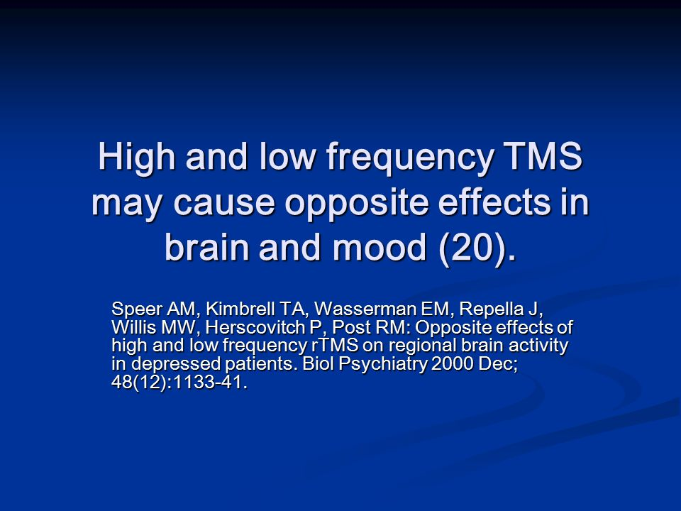 High and low frequency TMS may cause opposite effects in brain and mood (20).