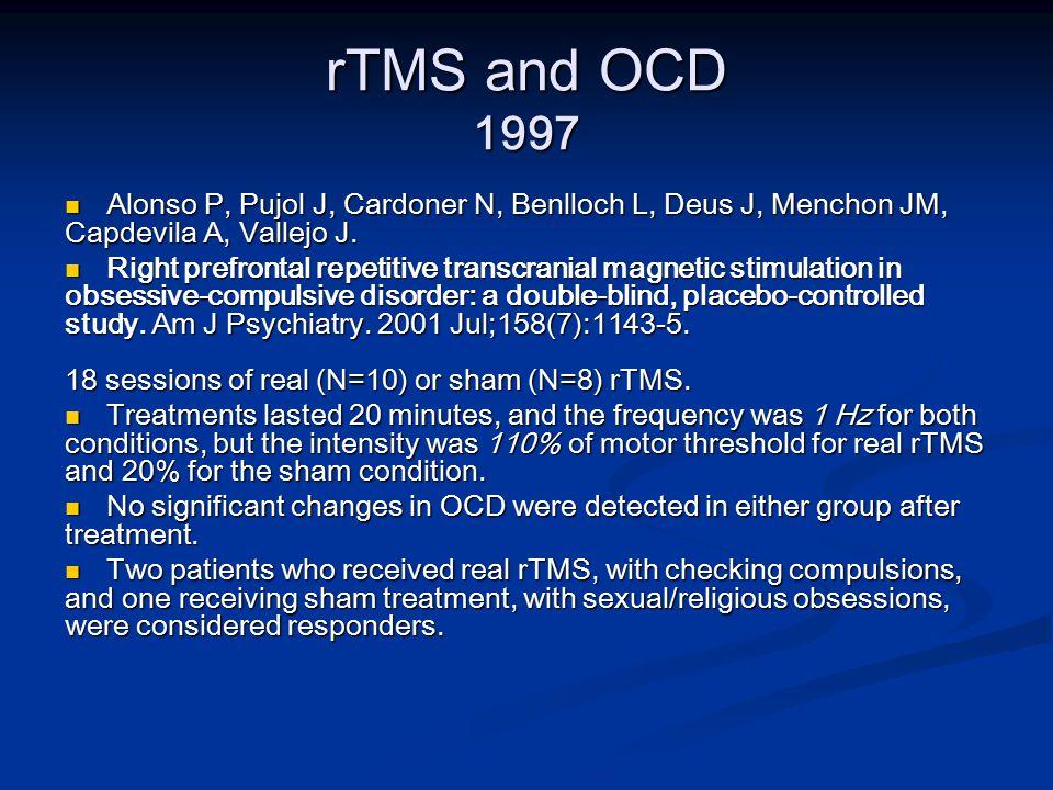 rTMS and OCD 1997 Alonso P, Pujol J, Cardoner N, Benlloch L, Deus J, Menchon JM, Capdevila A, Vallejo J.