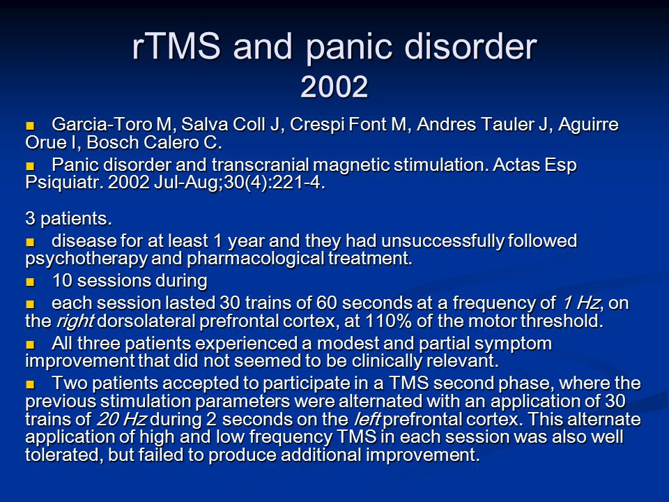 rTMS and panic disorder 2002 Garcia-Toro M, Salva Coll J, Crespi Font M, Andres Tauler J, Aguirre Orue I, Bosch Calero C. Garcia-Toro M, Salva Coll J,