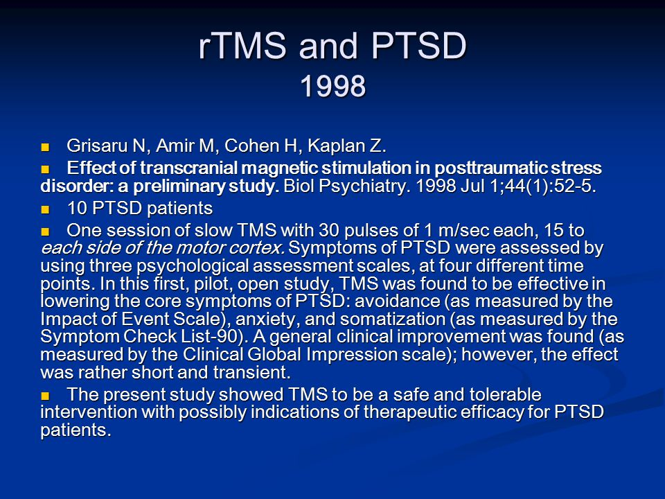 rTMS and PTSD 1998 Grisaru N, Amir M, Cohen H, Kaplan Z. Grisaru N, Amir M, Cohen H, Kaplan Z. Effect of transcranial magnetic stimulation in posttrau