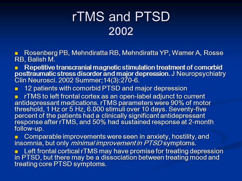 rTMS and PTSD 2002 Rosenberg PB, Mehndiratta RB, Mehndiratta YP, Wamer A, Rosse RB, Balish M.