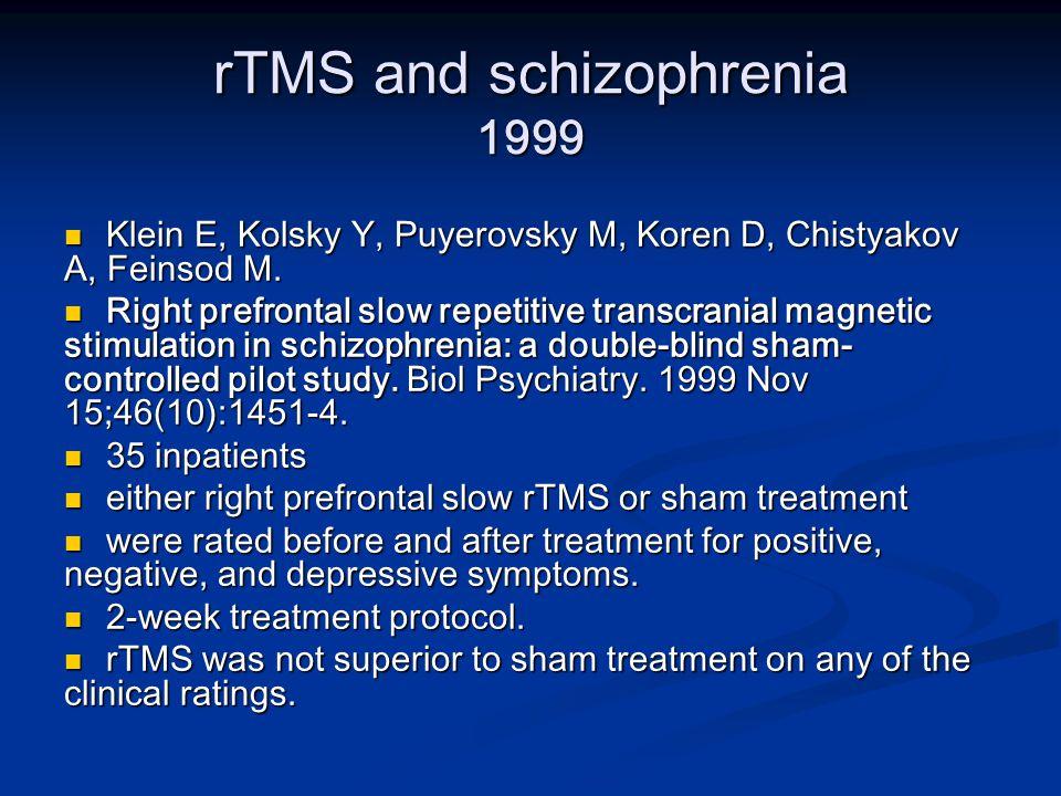 rTMS and schizophrenia 1999 Klein E, Kolsky Y, Puyerovsky M, Koren D, Chistyakov A, Feinsod M.