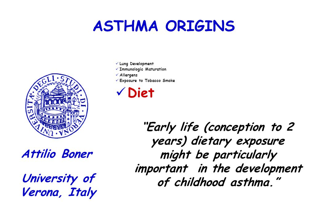 "ASTHMA ORIGINS Lung Development Immunologic Maturation Allergens Exposure to Tobacco Smoke Diet University of Verona, Italy Attilio Boner ""Early life"