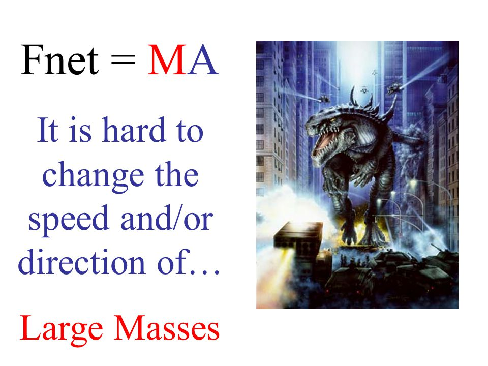 F = M x A 10 = 10 x 1 10 = 5 x 2 10 = 1 x 10 For a given Net Force, Mass and Acceleration are inversely proportional.