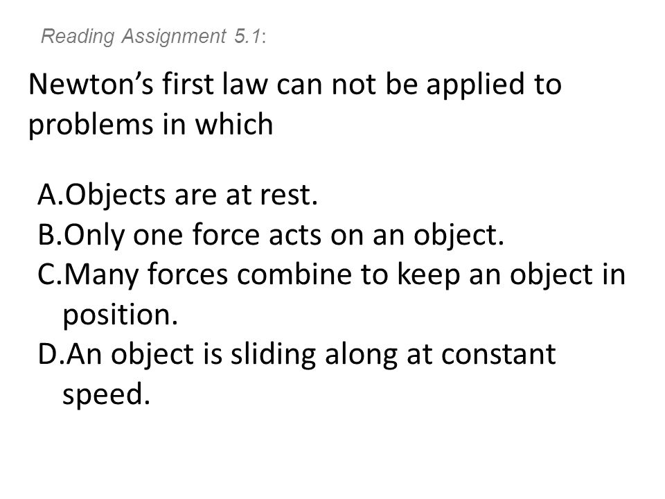 Reading Assignment 5.1: Newton's first law can not be applied to problems in which A.Objects are at rest.