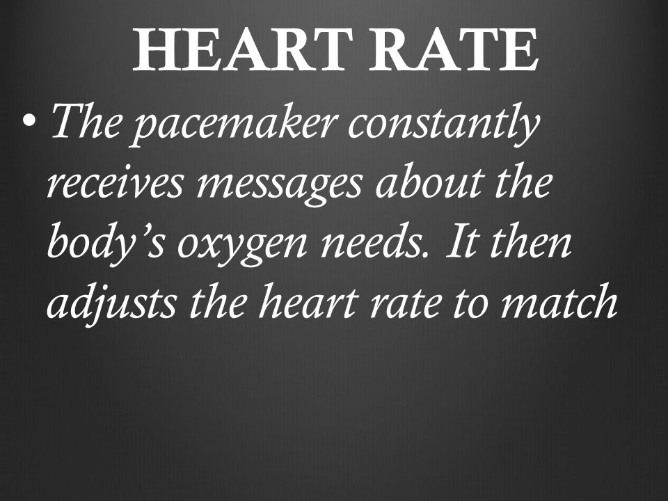 HEART RATE The pacemaker constantly receives messages about the body's oxygen needs.