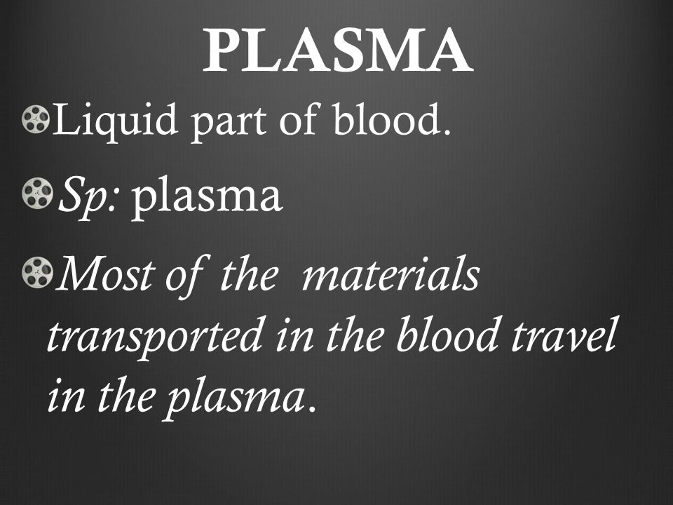 PLASMA Liquid part of blood.