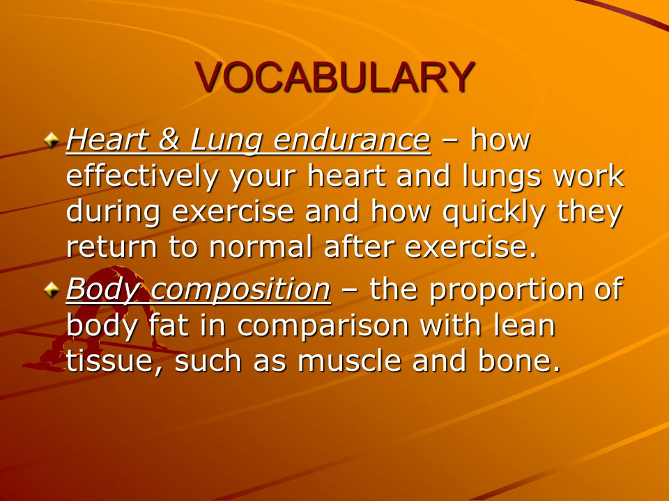 VOCABULARY Muscle strength – the most weight you can lift or the most force you can exert at one time.